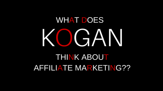 Kogan's affiliate marketing tirade.